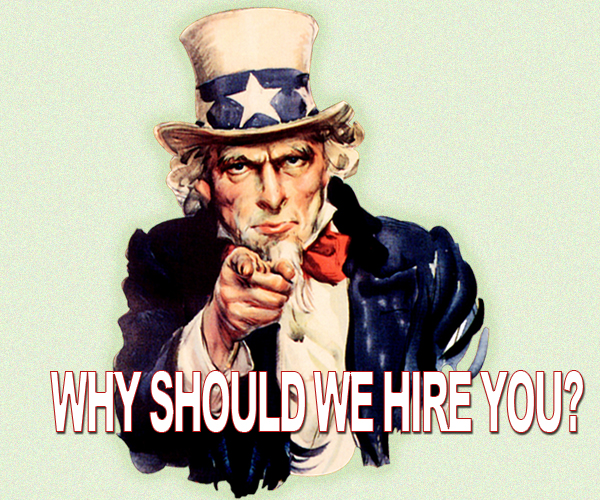 why should we hire you   answer it perfectly